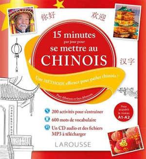15 minutes par jour pour se mettre au chinois : une méthode efficace pour parler chinois ! : pour débutants et faux débutants
