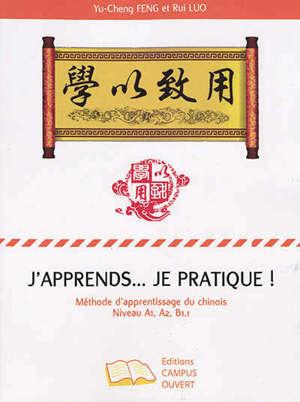 J'apprends… je pratique ! : méthode d'apprentissage du chinois : niveau A1, A2, B1.1