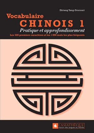 Vocabulaire chinois. Volume 1, Pratique et approfondissement : les 500 premiers caractères et les 1.000 mots les plus fréquents