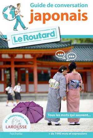 Le guide de conversation du routard : japonais : tous les mots qui sauvent... + de 7.000 mots et expressions