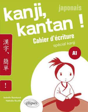 Japonais : kanji, kantan ! cahier d'écriture spécial kanji : A1