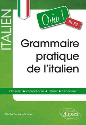Grammaire pratique de l'italien, orsù B1-B2 : observer, comprendre, retenir, s'entraîner