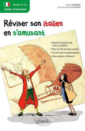 Réviser son italien en s'amusant : cahier d'activités, niveau A1-A2