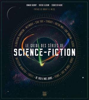 Le guide des séries de science-fiction : de 1959 à nos jours