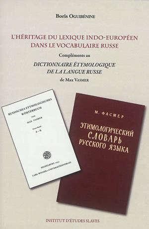 L'héritage du lexique indo-européen dans le vocabulaire russe : première série : compléments au Dictionnaire étymologique de la langue russe de Max Vasmer