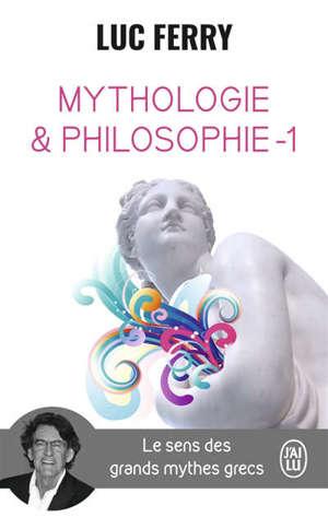 Mythologie et philosophie : le sens des grands mythes grecs. Volume 1