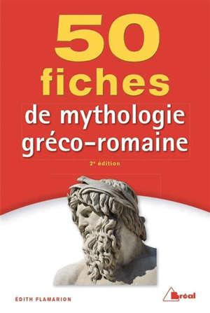 50 fiches pour comprendre la mythologie gréco-romaine