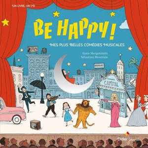 Be happy ! : mes plus belles comédies musicales