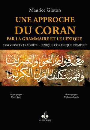 Une approche du Coran par la grammaire et le lexique : 2.500 versets traduits, lexique coranique complet