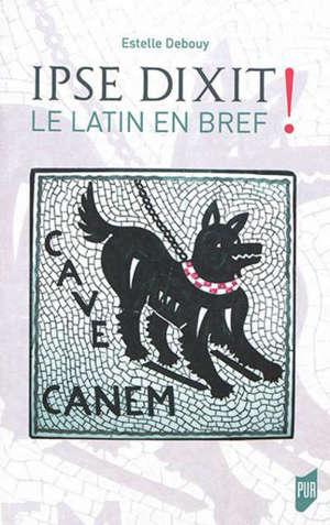 Ipse dixit ! : le latin en bref