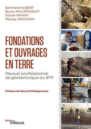 Fondations et ouvrages en terre : manuel professionnel de géotechnique du BTP