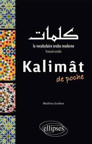 Kalimât de poche, le vocabulaire arabe moderne : français-arabe