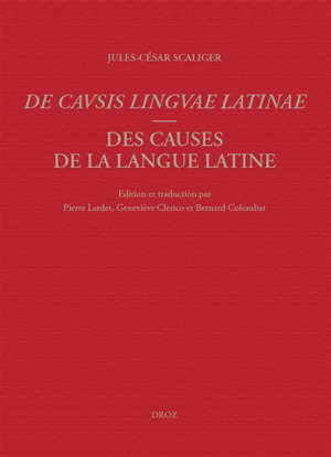 De causis linguae latinae = Des causes de la langue latine