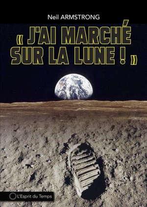 J'ai marché sur la lune : l'album illustré
