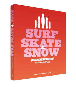 Surf, skate & snow : contre-cultures