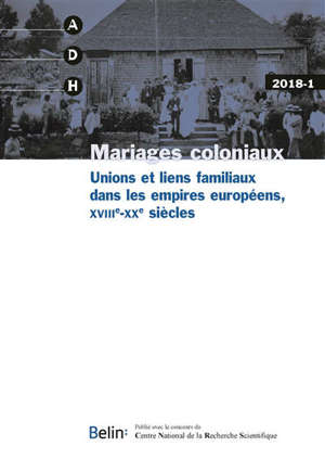 Annales de démographie historique. n° 2018-1, Mariages coloniaux : unions et liens familiaux dans les empires européens, XVIIIe-XXe siècles