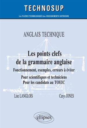 Anglais technique, les points clefs de la grammaire anglaise : fonctionnement, exemples, erreurs à éviter : pour scientifiques et techniciens, pour les candidats au TOEIC, niveau B