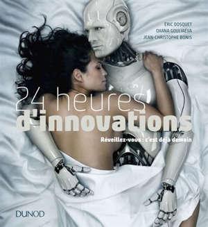 24 heures d'innovations : réveillez-vous, c'est déjà demain