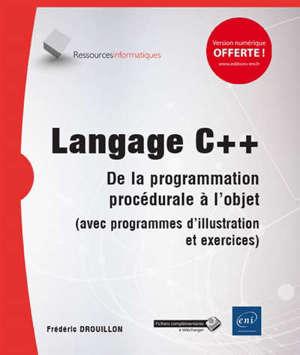 Langage C++ : l'héritage du C et la programmation orientée objet (avec programmes d'illustration et exercices)