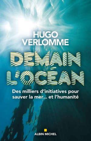Demain l'océan : des milliers d'initiatives pour sauver la mer... et l'humanité
