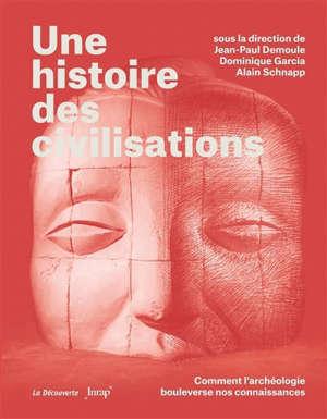 Une histoire des civilisations : comment l'archéologie bouleverse nos connaissances