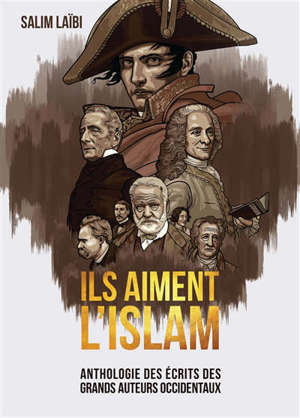 Ils aiment l'islam : anthologie des écrits des grands auteurs occidentaux