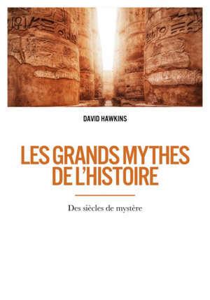 Les grands mythes de l'histoire : des siècles de mystère