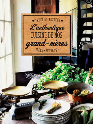 L'authentique cuisine de nos grand-mères