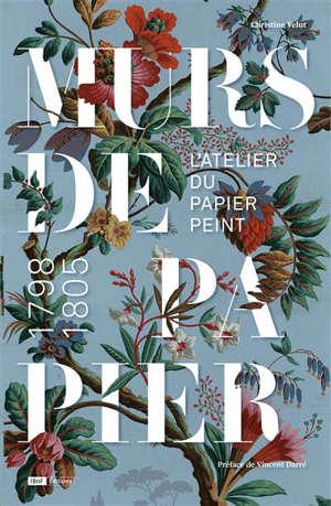 Murs de papier : l'atelier du papier peint, 1798-1805