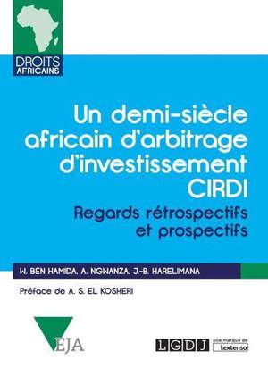 Un demi-siècle africain d'arbitrage d'investissement CIRDI : regards rétrospectifs et prospectifs
