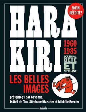 Hara Kiri, les belles images : 1960-1985 : journal bête et méchant