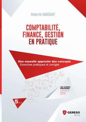 Comptabilité, finance, gestion en pratique : une nouvelle approche des concepts : exercices pratiques et corrigés