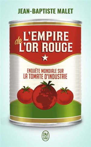 L'empire de l'or rouge : enquête mondiale sur la tomate d'industrie
