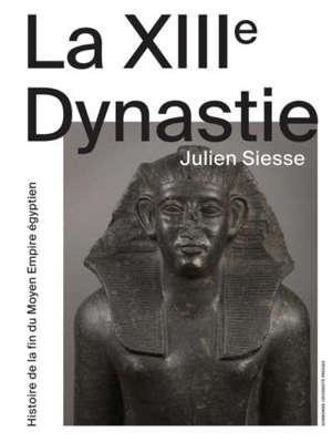 La XIIIe dynastie : histoire de la fin du Moyen Empire égyptien