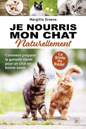 Je nourris mon chat naturellement : le guide du BARF