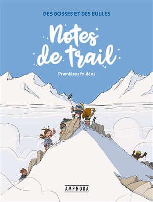 Des bosses et des bulles, Notes de trail. Volume 1, Premières foulées