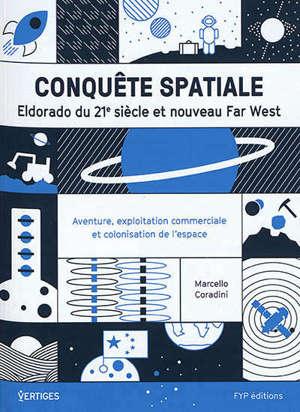 Conquête spatiale : Eldorado du 21e siècle et nouveau Far West : aventure, exploitation commerciale et colonisation de l'espace