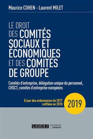 Le droit des comités sociaux et économiques et des comités de groupe : comités d'entreprise, délégation unique du personnel, CHSCT, comités d'entreprise européens : 2019