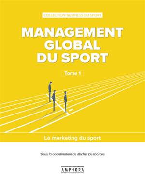 Management global du sport. Volume 1, Le marketing du sport