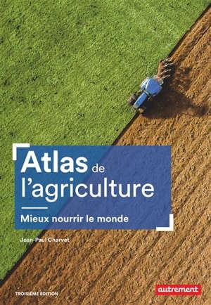 Atlas de l'agriculture : mieux nourrir le monde