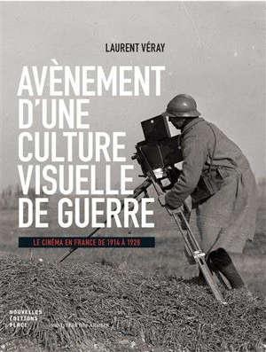 Avènement d'une culture visuelle de guerre : le cinéma en France de 1914 à 1928