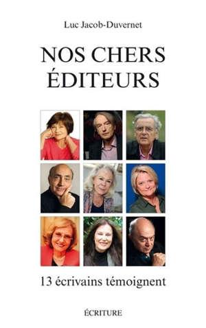 Nos chers éditeurs : 13 écrivains témoignent