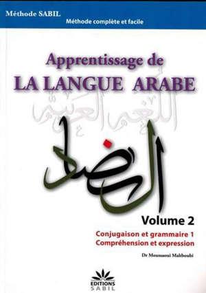 Apprentissage de la langue arabe : méthode Sabil. Volume 2, Conjugaison et grammaire 1 : compréhension et expression