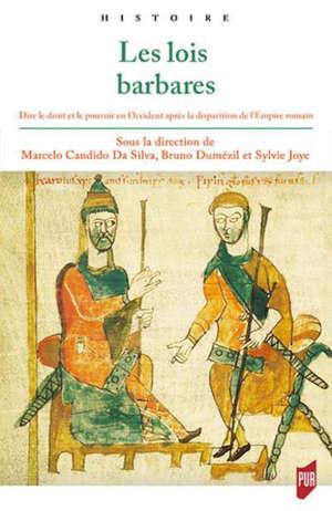 Les lois barbares : dire le droit et le pouvoir en Occident après la disparition de l'Empire romain