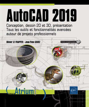 AutoCAD 2019 : conception, dessin 2D et 3D, présentation : tous les outils et fonctionnalités avancées autour de projets professionnels