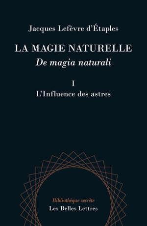 La magie naturelle = De magia naturali. Volume 1, L'influence des astres