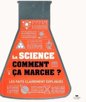La science : comment ça marche ? : les faits clairement expliqués
