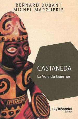 Castaneda : la voie du guerrier
