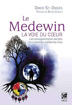 Le Medewin : la voie du coeur : les enseignements secrets d'un homme-médecine innu