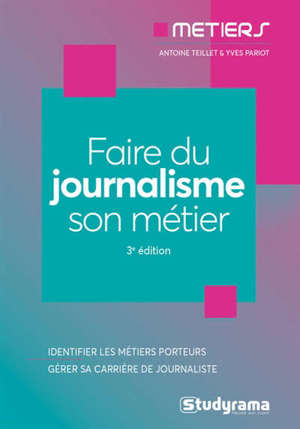 Faire du journalisme son métier : identifier les métiers porteurs, gérer sa carrière de journaliste